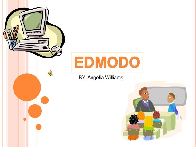 Edmodo presentation presented by Angelia Williams