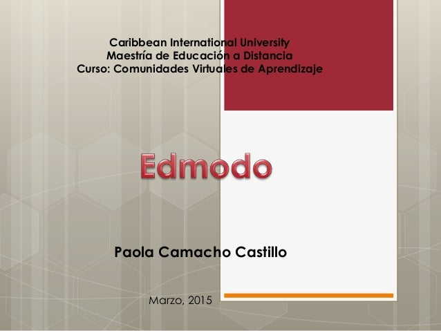 Caribbean International University Maestría de Educación a Distancia Curso: Comunidades Virtuales de Aprendizaje Paola Cam...