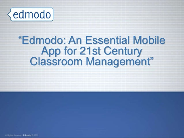"""Edmodo: An Essential Mobile    App for 21st Century  Classroom Management"""