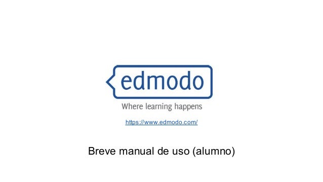 https://www.edmodo.com/  Breve manual de uso (alumno)