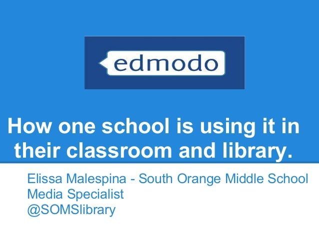 How one school is using it intheir classroom and library.Elissa Malespina - South Orange Middle SchoolMedia Specialist@SOM...