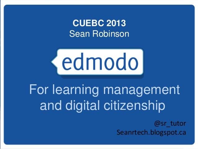 CUEBC 2013 Sean Robinson  For learning management and digital citizenship @sr_tutor Seanrtech.blogspot.ca