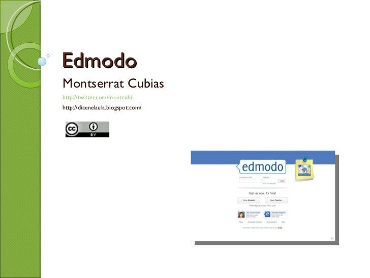 Edmodo Montserrat Cubias http://twitter.com/montcubi http://diaenelaula.blogspot.com/