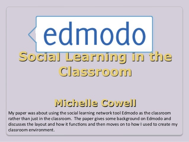 Social Learning in the              Classroom                                     Michelle CowellMy paper was about...