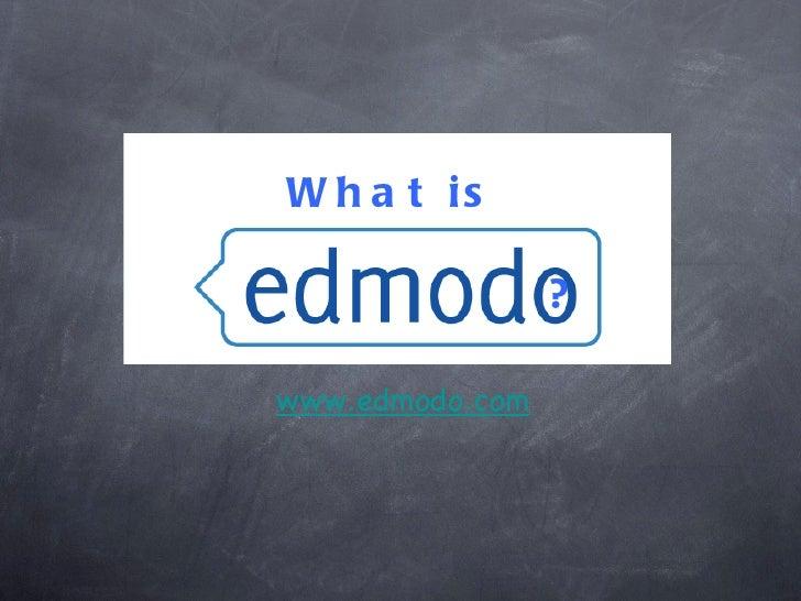 W h a t is                 ?www.edmodo.com