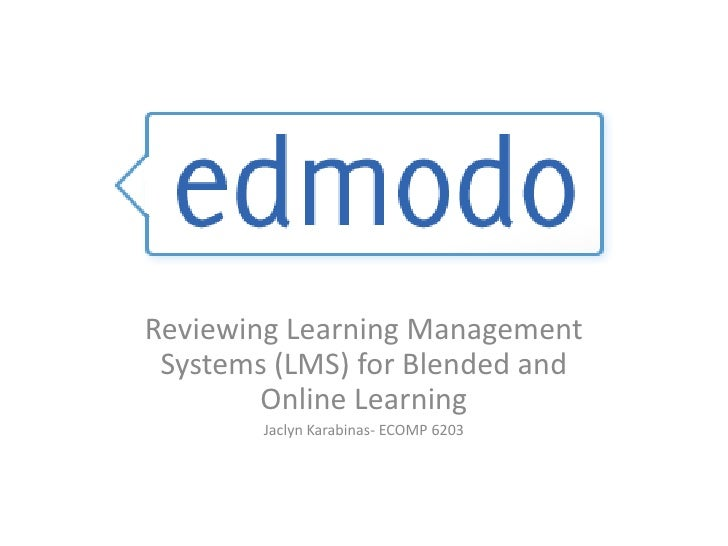 Reviewing Learning Management Systems (LMS) for Blended and        Online Learning        Jaclyn Karabinas- ECOMP 6203