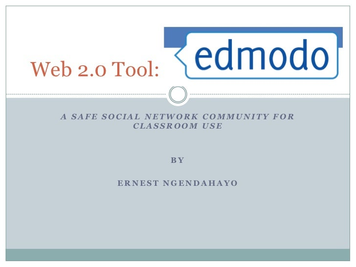 A safe social network community for classroom use<br />By <br />Ernest NGENDAHAYO<br />Web 2.0 Tool: <br />