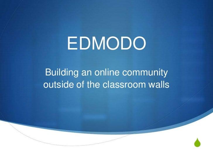 EDMODOBuilding an online communityoutside of the classroom walls                                 S