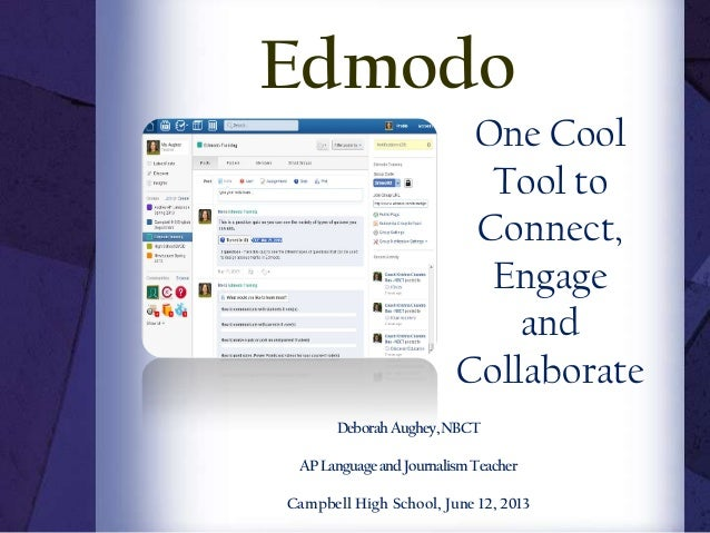 One CoolTool toConnect,EngageandCollaborateDeborahAughey,NBCTAPLanguageandJournalismTeacherCampbell High School, June 12, ...