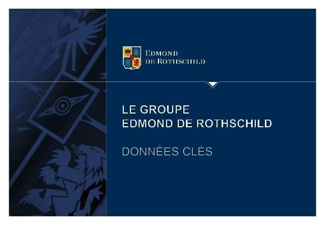 EDMOND DE ROTHSCHILD 2 Mds DE CHF D'ACTIFS EN BANQUE PRIVEE EN ASSET MANAGEMENT RATIO DE SOLVABILITÉ(1) COLLABORATEURS Un ...