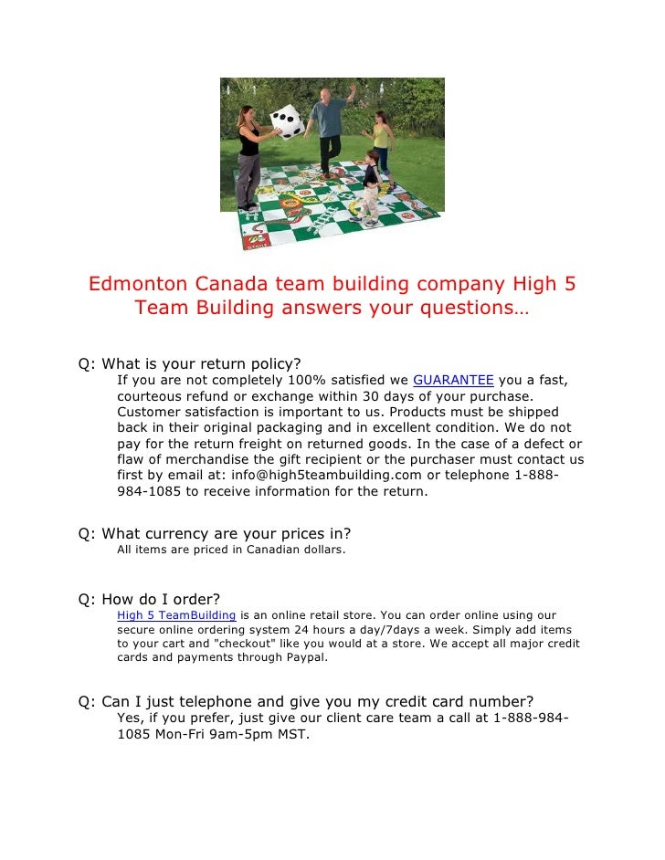 Edmonton Canada team building company High 5    Team Building answers your questions…Q: What is your return policy?     If...