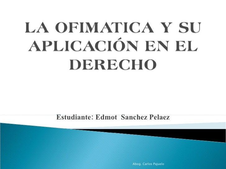 Estudiante: Edmot  Sanchez Pelaez Abog. Carlos Pajuelo