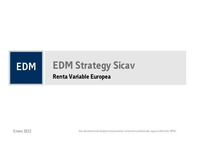 EDM Strategy Sicav             Renta Variable EuropeaEnero 2012            Este documento está dirigido exclusivamente a i...