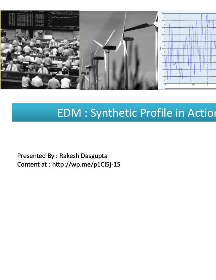 EDM : Synthetic Profile in ActionPresented By : Rakesh DasguptaContent at : http://wp.me/p1Ci5j-15             http://wp.m...