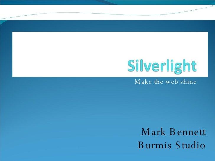 Make the web shine Mark Bennett Burmis Studio