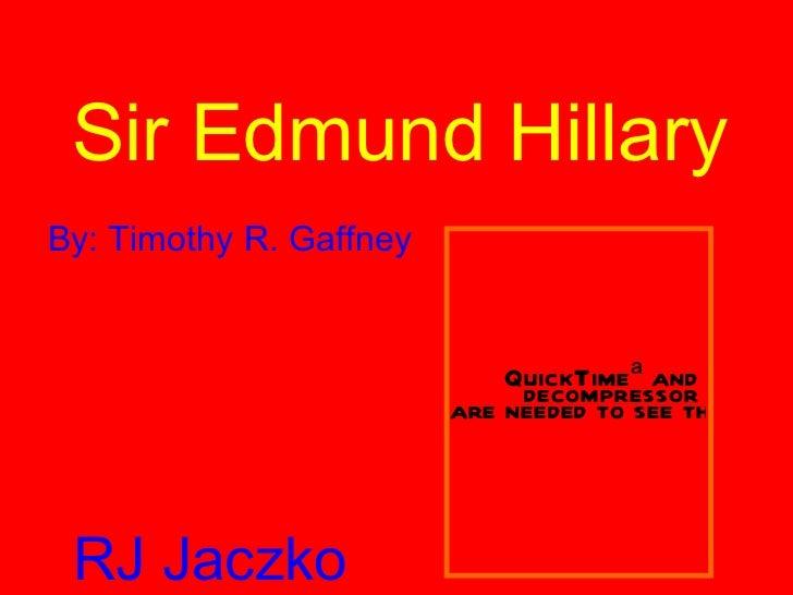Sir Edmund Hillary RJ Jaczko By: Timothy R. Gaffney
