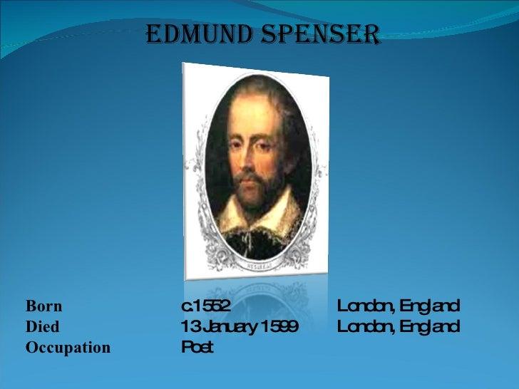 EDMUND SPENSER Born  c.1552  London, England Died 13 January 1599 London, England Occupation Poet