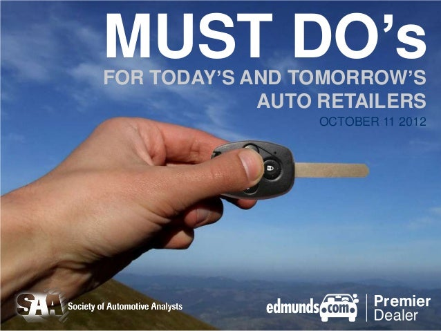MUST DO'sFOR TODAY'S AND TOMORROW'S             AUTO RETAILERS                  OCTOBER 11 2012
