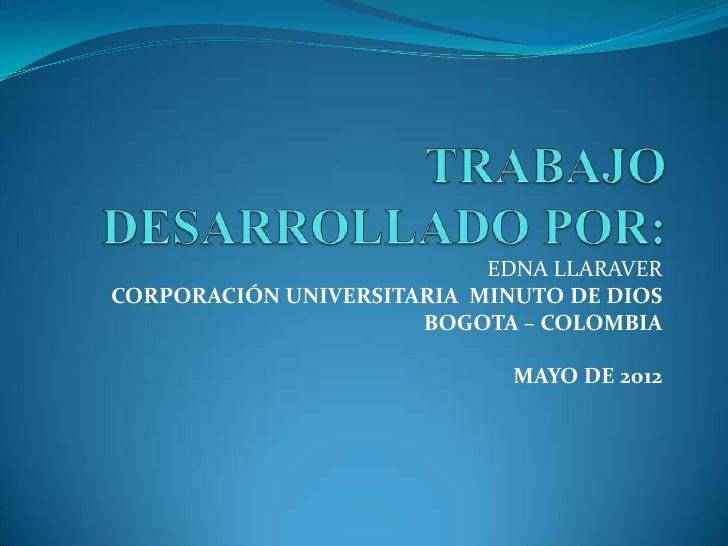 EDNA LLARAVERCORPORACIÓN UNIVERSITARIA MINUTO DE DIOS                      BOGOTA – COLOMBIA                             M...