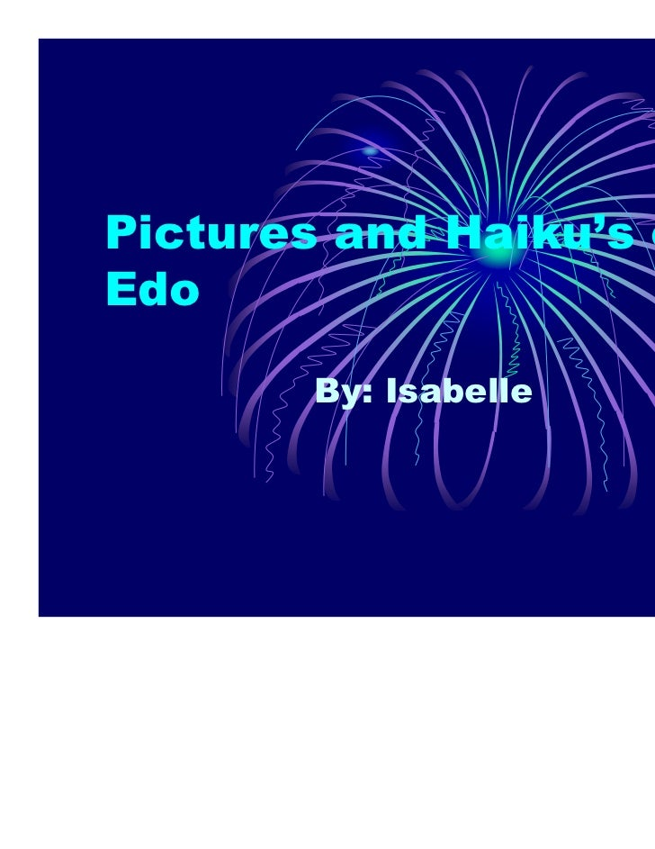 Pictures and Haiku's ofEdo        By: Isabelle