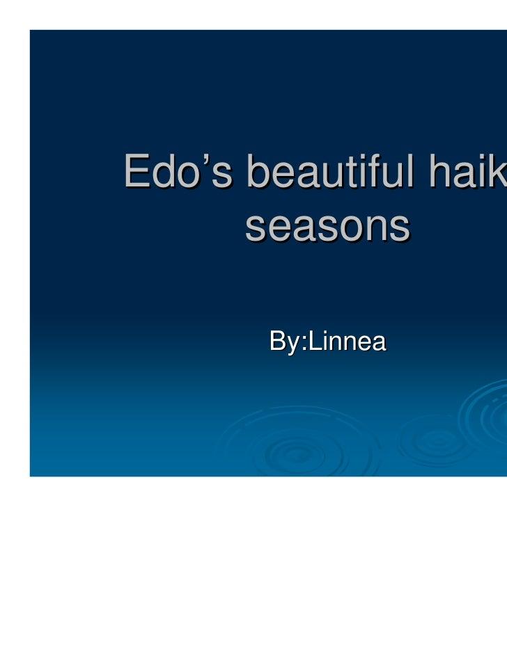 Edo's beautiful haiku      seasons       By:Linnea