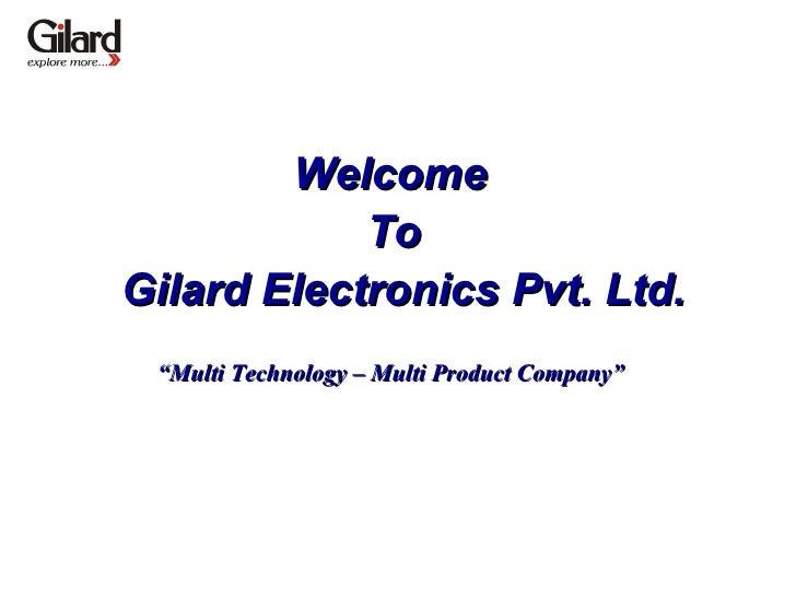 "Welcome  To  Gilard Electronics Pvt. Ltd. "" Multi Technology – Multi Product Company"""
