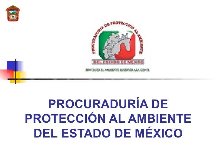 PROCURADURÍA DE PROTECCIÓN AL AMBIENTE DEL ESTADO DE MÉXICO