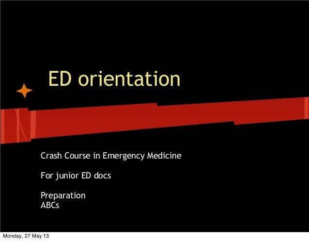 ED orientationCrash Course in Emergency MedicineFor junior ED docsPreparationABCsMonday, 27 May 13