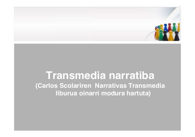 Transmedia narratiba (Carlos Scolariren Narrativas Transmedia liburua oinarri modura hartuta)