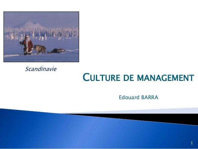 Scandinavie              CULTURE DE MANAGEMENT                    Edouard BARRA                                    1