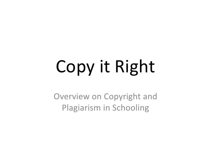 Copy it RightOverview on Copyright and Plagiarism in Schooling