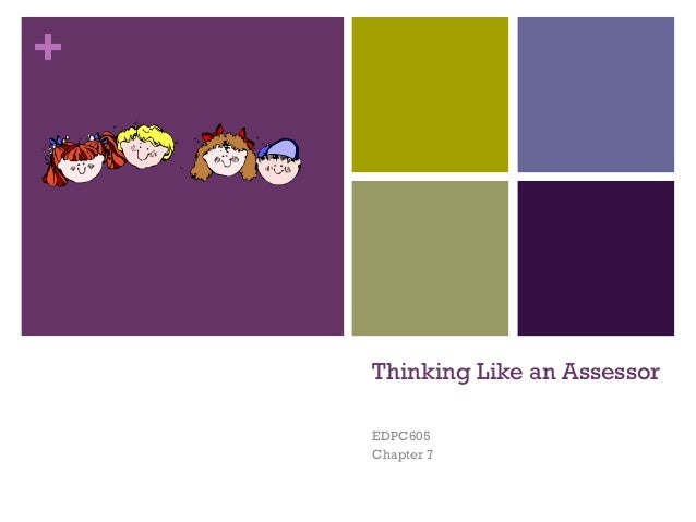 +    Thinking Like an Assessor    EDPC605    Chapter 7
