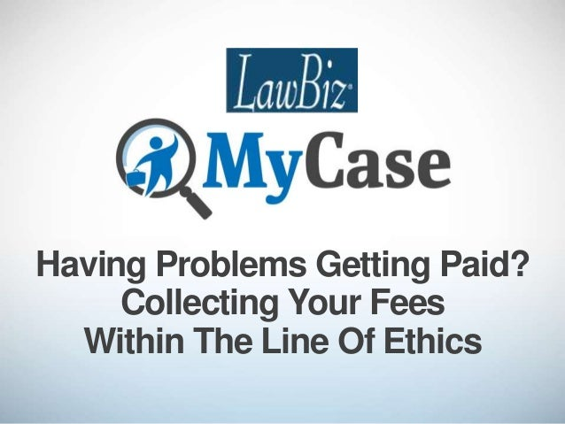 Having Problems Getting Paid? Collecting Your Fees Within The Line Of Ethics