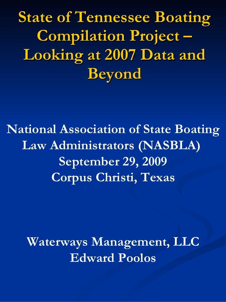 State of Tennessee Boating Compilation Project – Looking at 2007 Data and Beyond National Association of State Boating Law...