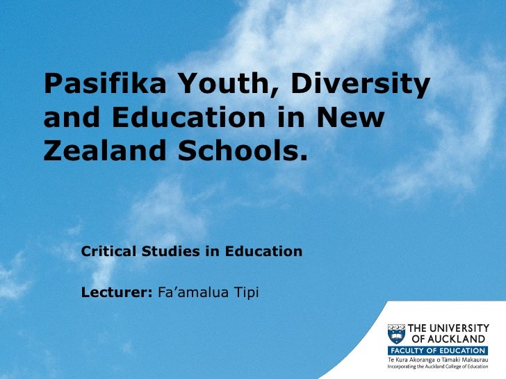 Pasifika Youth, Diversity and Education in New Zealand Schools. Critical Studies in Education Lecturer:  Fa'amalua Tipi