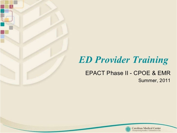 ED Provider Training  EPACT Phase II -  CPOE & EMR Summer, 2011