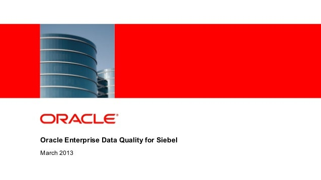 <Insert Picture Here>Oracle Enterprise Data Quality for SiebelMarch 2013                                            1