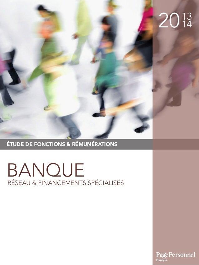 2013 14 ÉTUDE DE FONCTIONS & RÉMUNÉRATIONS BANQUERÉSEAU & FINANCEMENTS SPÉCIALISÉS Banque