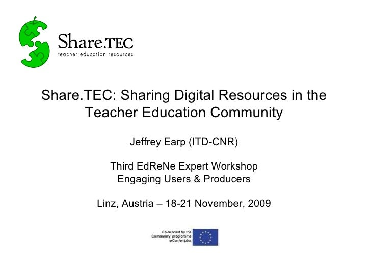 Share.TEC: Sharing Digital Resources in the Teacher Education Community Jeffrey Earp (ITD-CNR) Third EdReNe Expert Worksho...
