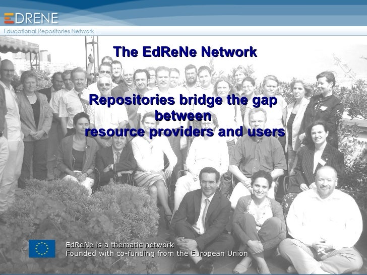 The EdReNe Network   Repositories bridge the gap  between  resource providers and users EdReNe is a thematic network Found...