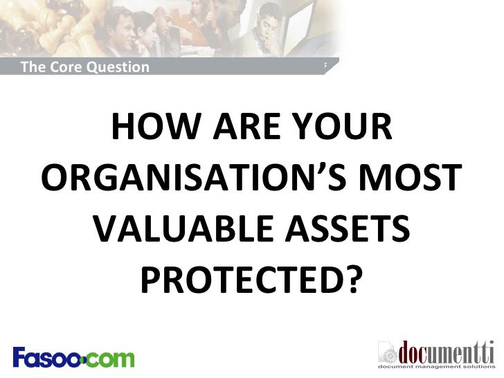 HOW ARE YOUR ORGANISATION'S MOST VALUABLE ASSETS PROTECTED? The Core Question