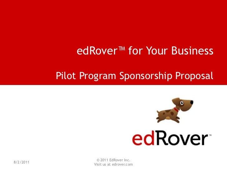 edRover™ for Your Business<br />Pilot Program Sponsorship Proposal<br />8/2/2011<br />© 2011 EdRover Inc.  <br />Visit us ...