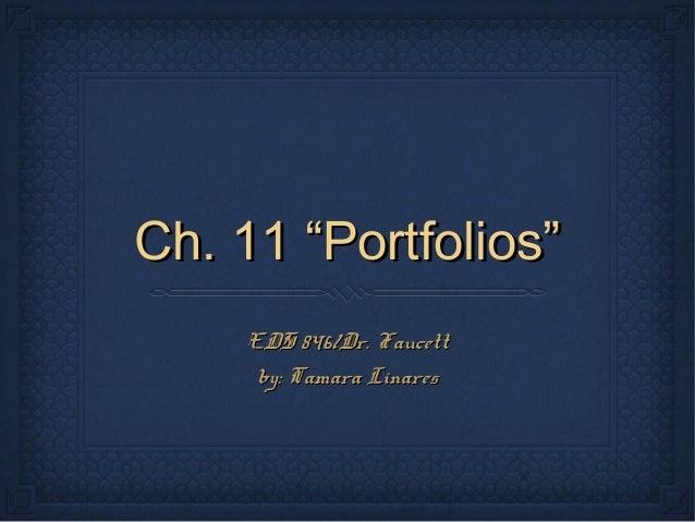 """Ch. 11 """"Portfolios"""" EDS 846/Dr. Faucett by: Tamara Linares"""
