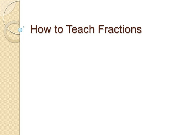 How to Teach Fractions<br />