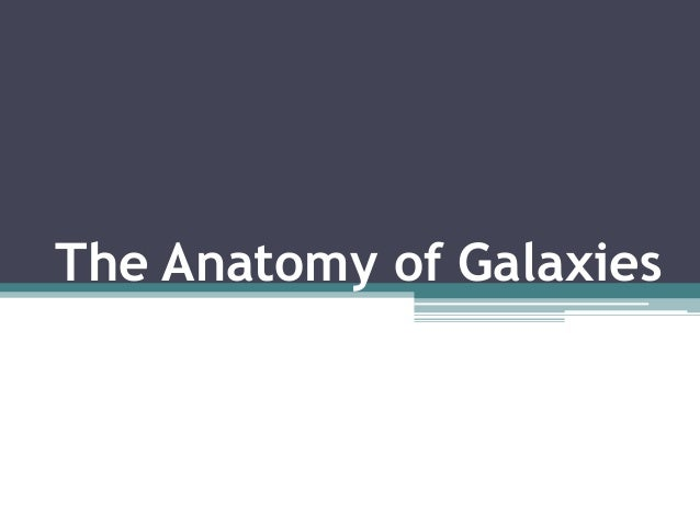 The Anatomy of Galaxies