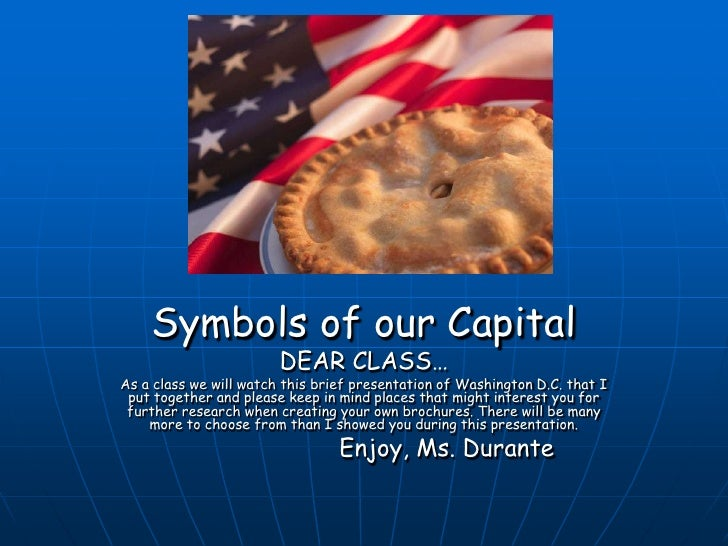 Symbols of our Capital<br />DEAR CLASS…<br />As a class we will watch this brief presentation of Washington D.C. that I pu...