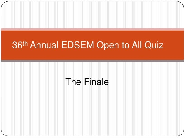36th Annual EDSEM Open to All Quiz           The Finale