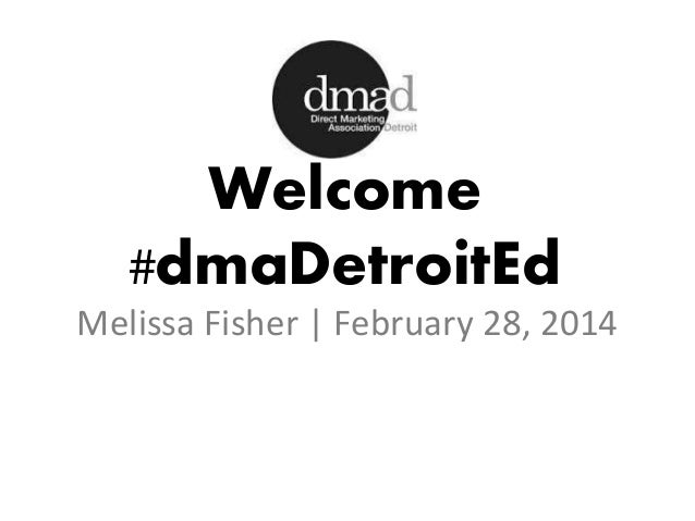 Welcome #dmaDetroitEd Melissa Fisher | February 28, 2014
