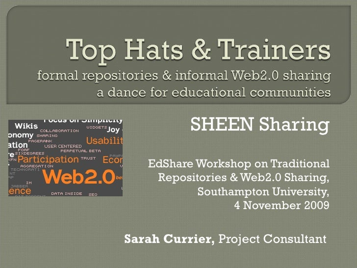 SHEEN Sharing EdShare Workshop on Traditional Repositories & Web2.0 Sharing, Southampton University, 4 November 2009 Sarah...