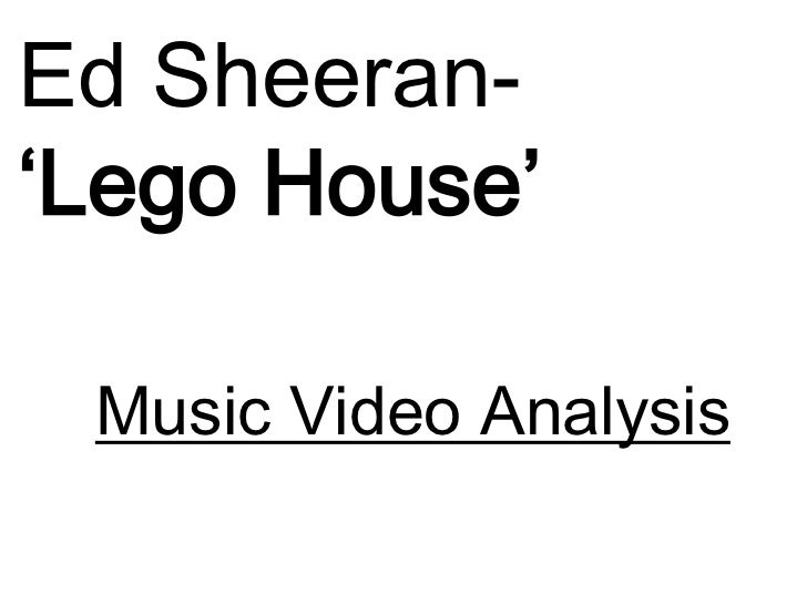 Ed Sheeran-'Lego House' Music Video Analysis